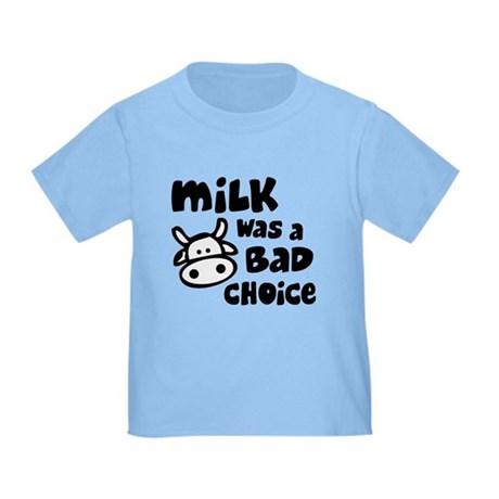 Milk Was A Bad Choice Toddler T-Shirt