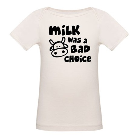 Milk Was A Bad Choice Organic Baby T-Shirt