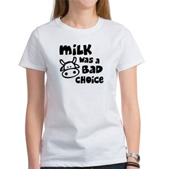 Milk Was A Bad Choice Women's T-Shirt