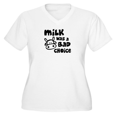 Milk Was A Bad Choice Women's Plus Size V-Neck T-S