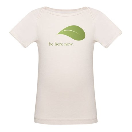 Be Here Now, Green Living Organic Baby T-Shirt