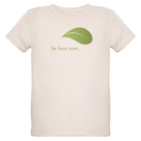 Be Here Now, Green Living Organic Kids T-Shirt