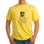 Organ grinder Yellow T-Shirt