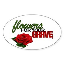 """Flowers For Your Grave"" Oval Decal"