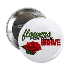 """Flowers For Your Grave"" 2.25"" Button (10 pack)"