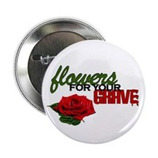 """Flowers For Your Grave"" 2.25"" Button"