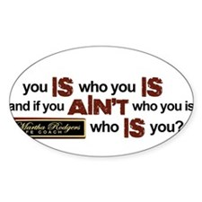 """""""You Is Who You Is"""" Oval Decal"""