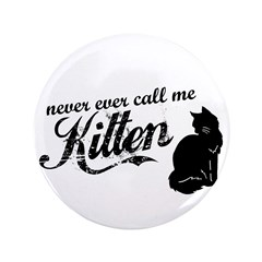 """Never Call Me Kitten"" 3.5"" Button (100 pack)"