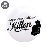 &quot;Never Call Me Kitten&quot; 3.5&quot; Button (10 pack)