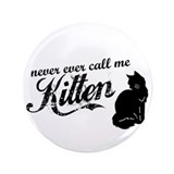 """Never Call Me Kitten"" 3.5"" Button"