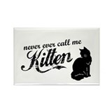 """Never Call Me Kitten"" Rectangle Magnet"