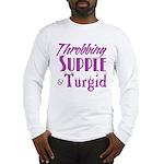 throbbing, supple, turgid Long Sleeve T-Shirt