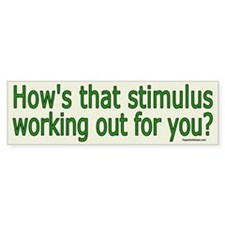 How's that bstimulus working 4 u? Bumper Bumper Sticker