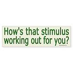 How's that bstimulus working 4 u? Bumper Sticker