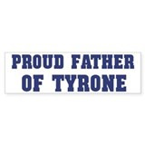 Proud Father of Tyrone Bumper Car Sticker