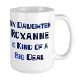 My Daughter Roxanne Mug
