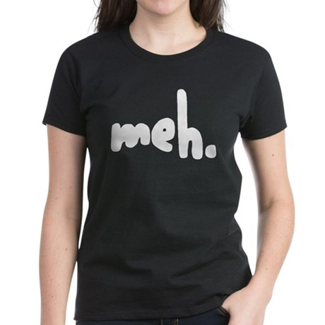 'meh.' Women's Dark T-Shirt