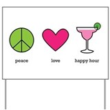 peace. love. happy hour Yard Sign