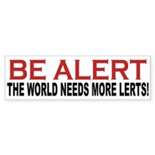 Be Alert The World Needs More Lerts Bumper Bumper Sticker