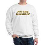 Pork Chop Sandwiches! Sweatshirt