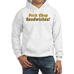 Pork Chop Sandwiches! Hooded Sweatshirt