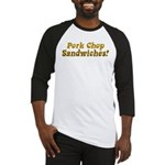 Pork Chop Sandwiches! Baseball Jersey
