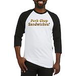 Pork Chop Sandwiches! Baseball Jersey
