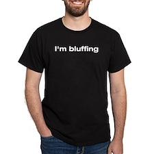 I'm bluffing Black T-Shirt