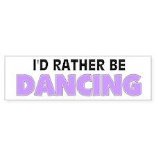 I'd Rather Be Dancing Bumper Car Sticker