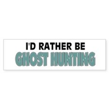 I'd Rather Be Ghost Hunting Bumper Bumper Sticker