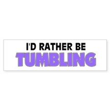 I'd Rather Be Tumbling Bumper Bumper Sticker