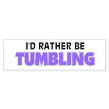 I'd Rather Be Tumbling Bumper Bumper Sticker