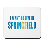 I Want To Live In Springfield Mousepad
