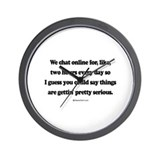 We're pretty serious ~  Wall Clock