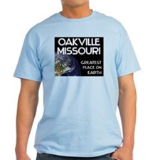 oakville missouri - greatest place on earth T-Shirt
