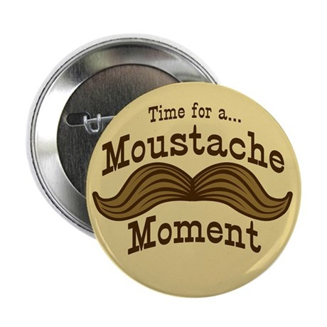 Moustache Moment Button