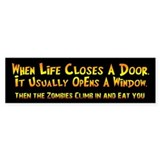 When Life Closes A Door...Zombies (Bumper Sticker)
