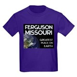 ferguson missouri - greatest place on earth T
