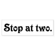 Stop at Two Bumper Bumper Sticker
