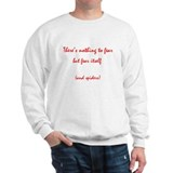 Nothing to fear but fear itse Sweatshirt