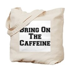 Bring On The Caffeine Tote Bag