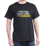 Tastes Better with Cheese T-Shirt
