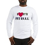 I LOVE MY PIT BULL  Long Sleeve T-Shirt