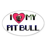 I LOVE MY PIT BULL Oval Sticker