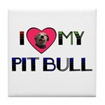 I LOVE MY PIT BULL  Tile Coaster