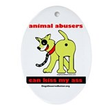 Animal Abusers Can Kiss It! Oval Ornament