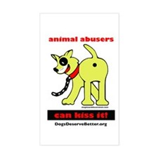 Animal Abusers Can Kiss It! Rectangle Decal