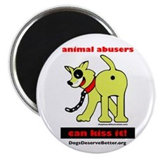 Animal Abusers Can Kiss It! Magnet