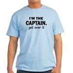I'M THE CAPTAIN. GET OVER IT Light T-Shirt