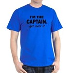 I'M THE CAPTAIN. GET OVER IT Dark T-Shirt